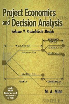 Project Economics and Decision Analysis, Volume 2: Probabilistic Models M.A. Mian