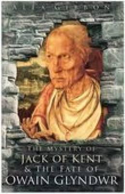 The Mystery of Jack of Kent and the Fate of Owain Glyndwr Alex Gibbon