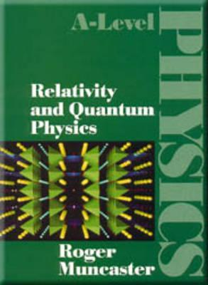 Relativity And Quantum Physics  by  Roger Muncaster