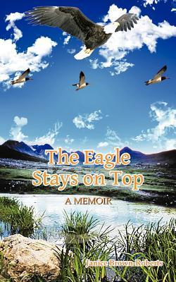 The Eagle Stays on Top Janice Brown-Roberts