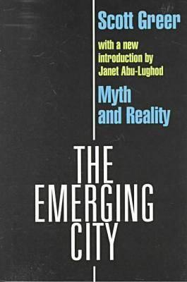 The Emerging City: Myth and Reality Scott A. Greer