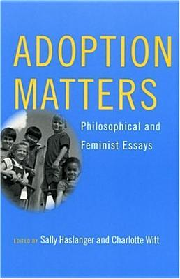 Adoption Matters: Philosophical And Feminist Essays Sally Haslanger