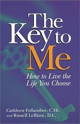The Key to Me: How to Live the Life You Choose  by  Cathleen Follansbee