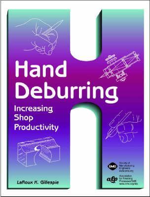 Hand Deburring: Increasing Shop Productivity L. K. Gillespie