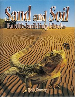 Sand and Soil: Earths Building Blocks  by  Beth Gurney