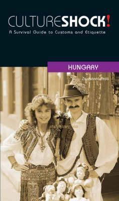 Culture Shock! Hungary: A Survival Guide To Customs And Etiquette (Culture Shock! Guides) Zsuzsanna Ardo