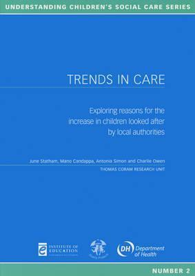 Trends in Care: Exploring Reasons for the Increase in Children Looked After  by  Local Authorities by Mano Candappa