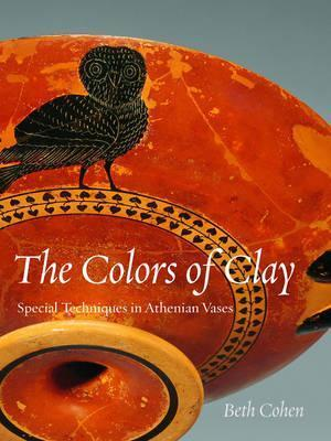 The Colors of Clay: Special Techniques in Athenian Vases  by  Beth Cohen