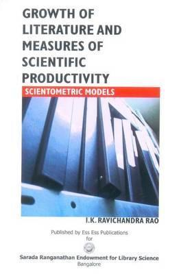 Growth of Literature and Measures of Scientific Productivity: Scientometric Models I.K. Ravichandra Rao