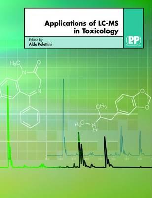 Applications of LC-MS in Toxicology  by  Polettini