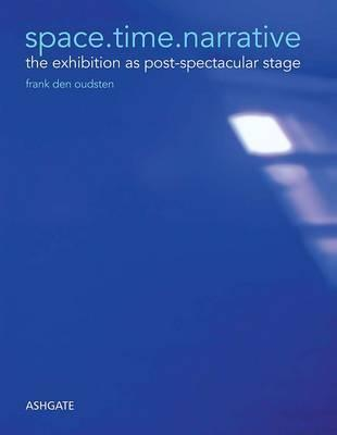 Space.Time.Narrative: The Exhibition as Post-Spectacular Stage  by  Frank den Oudsten