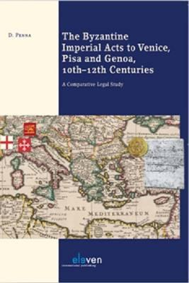 The Byzantine Imperial Acts to Venice, Pisa and Genoa, 10th - 12th Centuries: A Comparative Legal Study Dafni Penna