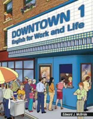 Downtown 1: English for Work and Life  by  Edward J. McBride