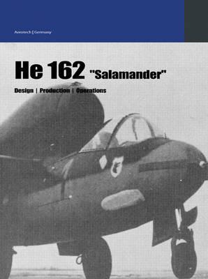 He 162 Salamander: Design - Production - Operations  by  Chris Meadows