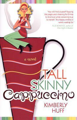 Tall Skinny Cappuccino  by  Kimberly Huff