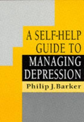 A Self Help Guide To Managing Depression  by  P. Barker