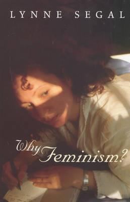 Why Feminism: Gender, Psychology, Politics  by  Lynne Segal