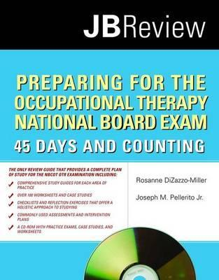 Preparing for the Occupational Therapy National Board Exam: 45 Days and Counting  by  Rosanne DiZazzo-Miller