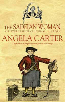 The Sadeian Woman: An Exercise in Cultural History Angela Carter