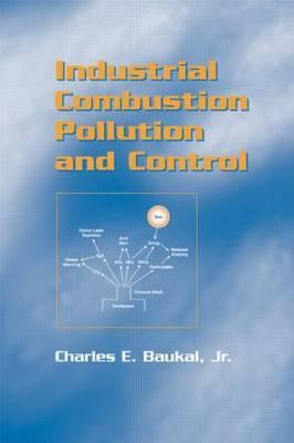 Industrial Combustion Pollution and Control  by  Charles E. Baukal Jr.