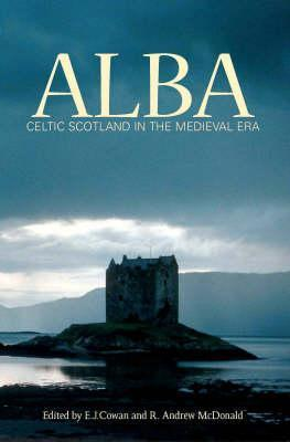 Alba: Celtic Scotland in the Middle Ages  by  Edward J. Cowan