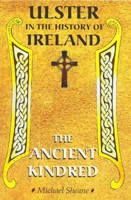 Ulster in the History of Ireland: The Story of the Ancient Kindred. Michael Sheane  by  Michael Sheane