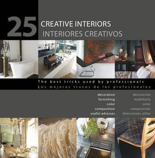 25 Creative Interiors: The Best Tricks Used Professionals: Decoration, Furnishing, Color, Composition, Useful Addresses by Loft Publications
