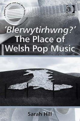 Blerwytirhwng?: The Place of Welsh Pop Music  by  Sarah   Hill
