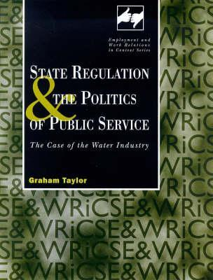 State Regulation and the Politics of Public Service: The Case of the Water Industry Graham Taylor