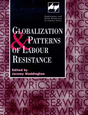 Globalization and Patterns of Labour Resistance  by  J. Waddington