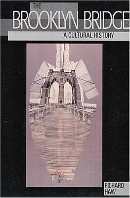 The Brooklyn Bridge: A Cultural History, First Paperback Edition Richard Haw