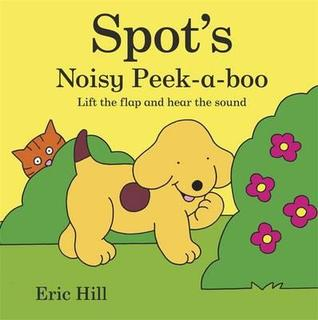 Spots Noisy Peek-A-Boo: Lift the Flap and Hear the Sound  by  Eric Hill