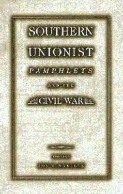 Southern Unionist Pamphlets and the Civil War  by  Jon L. Wakelyn