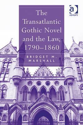 The Transatlantic Gothic Novel And The Law, 17901860  by  Bridget M. Marshall