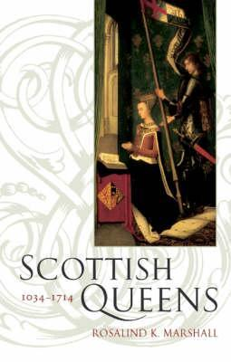 Scottish Queens: 1034-1714  by  Rosalind Kay Marshall