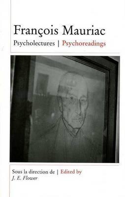François Mauriac: Psycholectures/Psychoreadings  by  J.E. Flower