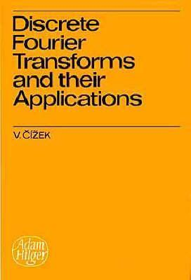 Discrete Fourier Transforms And Their Applications  by  Cizek