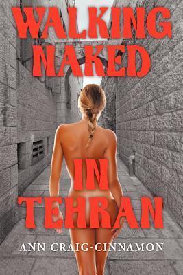Walking Naked in Tehran Ann Craig-Cinnamon