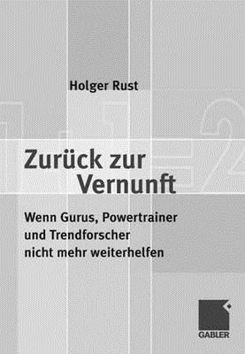 Zuruck Zur Vernunft: Wenn Gurus, Powertrainer Und Trendforscher Nicht Mehr Weiterhelfen Holger Rust