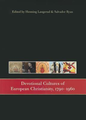 Devotional Cultures of European Christianity, 1790-1960  by  Henning Laugerud
