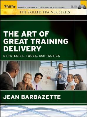 The Art of Great Training Delivery: Strategies, Tools, and Tactics  by  Jean Barbazette