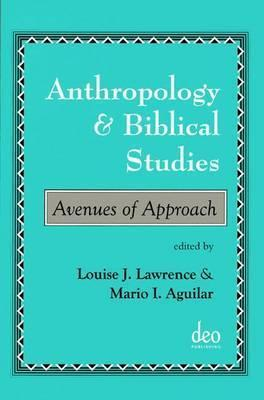 Anthropology And Biblical Studies: Avenues Of Approach  by  Louise Lawrence