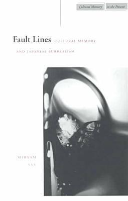 Fault Lines: Cultural Memory and Japanese Surrealism  by  Miryam Sas