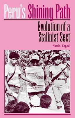 Perus Shining Path: Anatomy of a Reactionary Sect Martin Koppel