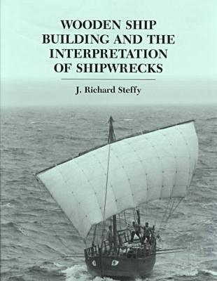 Wooden Ship Building and the Interpretation of Shipwrecks J. Richard Steffy
