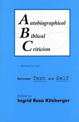 Autobiographical Biblical Criticism: Between Text and Self Ingrid Rosa Kitzberger