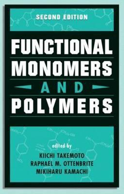 Functional Monomers and Polymers, Second Edition  by  Takemoto Takemoto