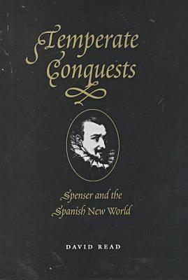 Temperate Conquests: Spenser and the Spanish New World  by  David Read