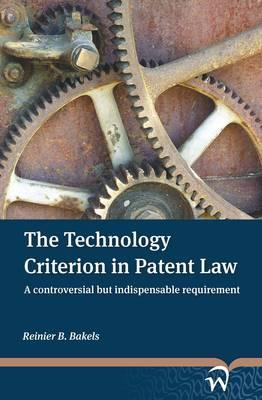 The Technology Criterion in Patent Law: A Controversial But Indispensable Requirement  by  Reinier B Bakels