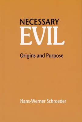 Necessary Evil: Origin and Purpose  by  Hans-werner Schroeder